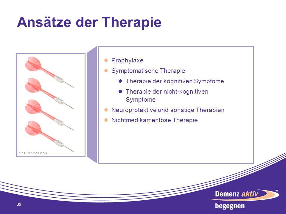 Ansätze der Therapie 39 Prophylaxe Symptomatische Therapie Therapie der kognitiven Symptome Therapie der nicht-kognitiven Symptome Neuroprotektive und