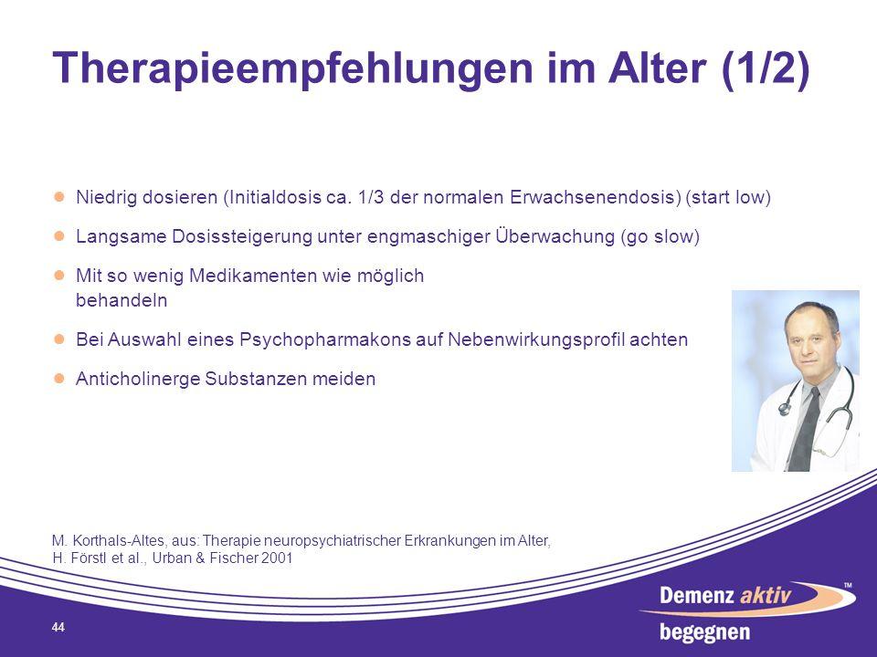 Therapieempfehlungen im Alter (1/2) Niedrig dosieren (Initialdosis ca. 1/3 der normalen Erwachsenendosis) (start low) Langsame Dosissteigerung unter e