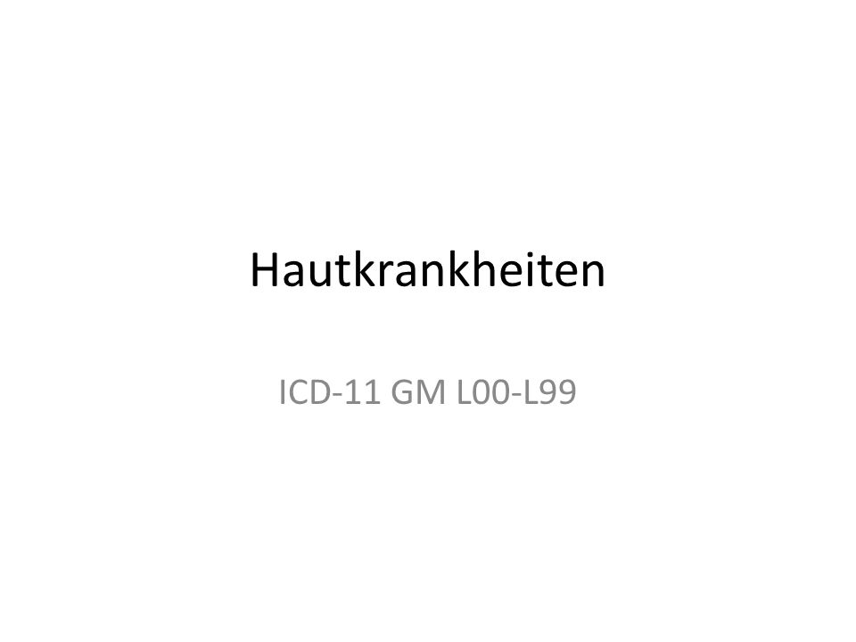 Hautkrankheiten ICD-11 GM L00-L99