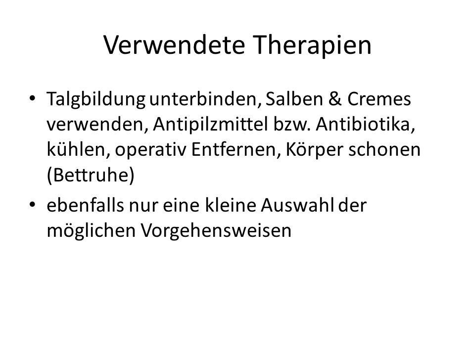 Verwendete Therapien Talgbildung unterbinden, Salben & Cremes verwenden, Antipilzmittel bzw. Antibiotika, kühlen, operativ Entfernen, Körper schonen (