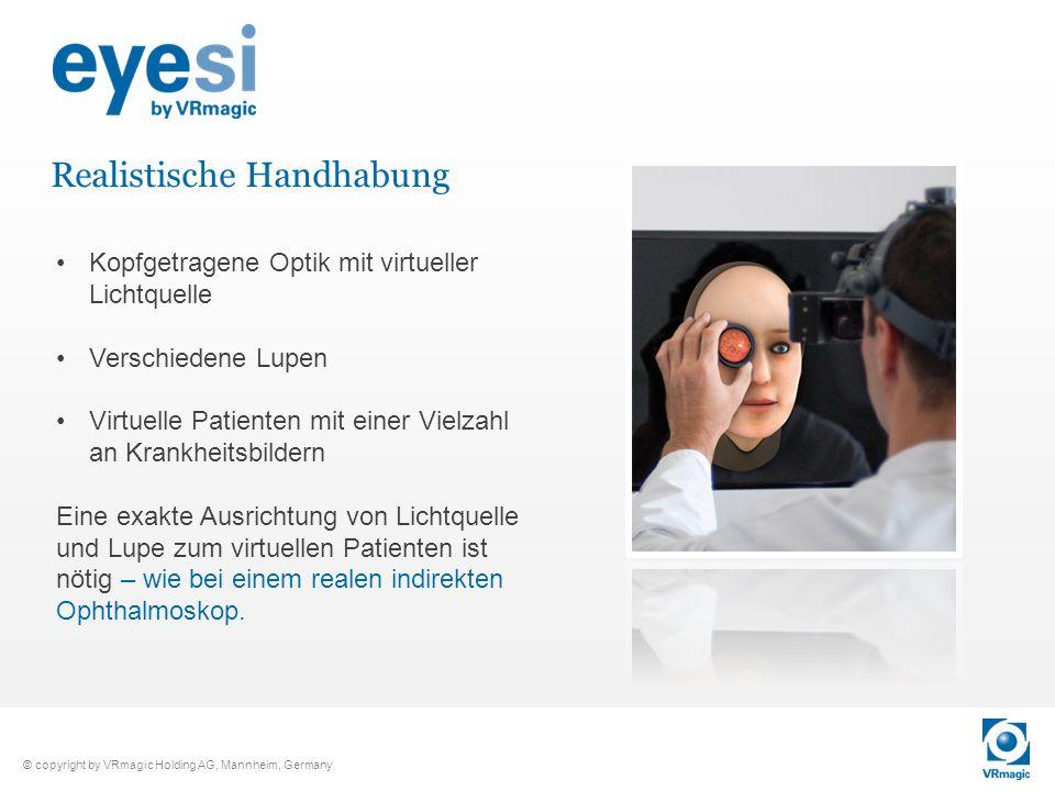 © copyright by VRmagic Holding AG, Mannheim, Germany Kopfgetragene Optik mit virtueller Lichtquelle Verschiedene Lupen Virtuelle Patienten mit einer V