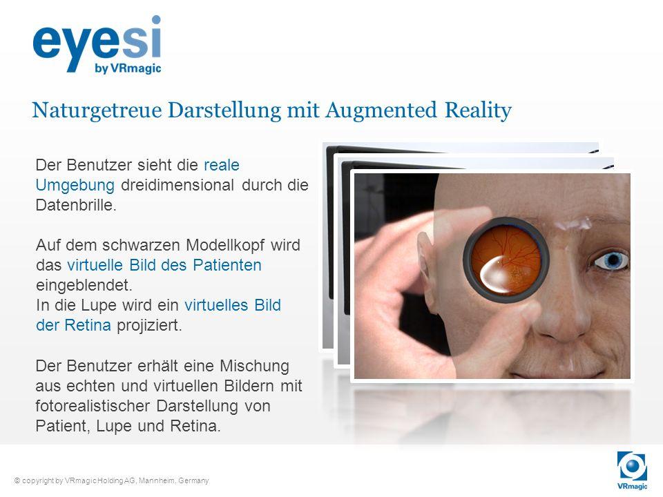 © copyright by VRmagic Holding AG, Mannheim, Germany Naturgetreue Darstellung mit Augmented Reality Der Benutzer sieht die reale Umgebung dreidimensio