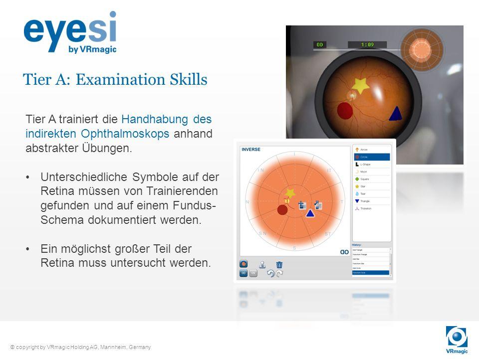 © copyright by VRmagic Holding AG, Mannheim, Germany Tier A: Examination Skills Tier A trainiert die Handhabung des indirekten Ophthalmoskops anhand a