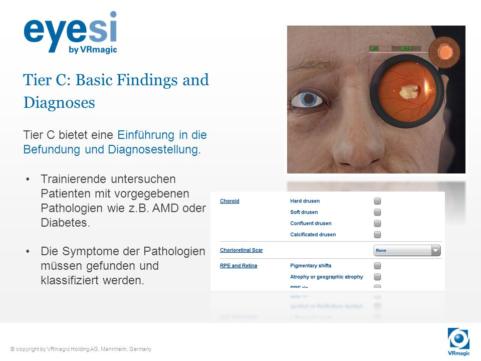 © copyright by VRmagic Holding AG, Mannheim, Germany Tier C: Basic Findings and Diagnoses Trainierende untersuchen Patienten mit vorgegebenen Patholog