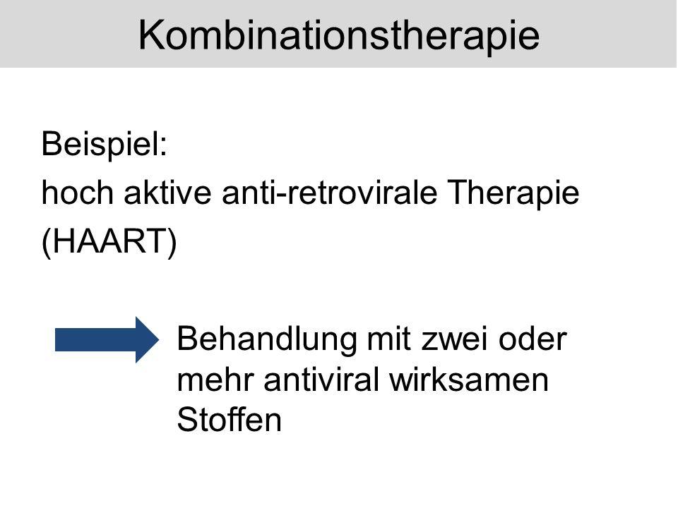 Beispiel: hoch aktive anti-retrovirale Therapie (HAART) Behandlung mit zwei oder mehr antiviral wirksamen Stoffen Kombinationstherapie