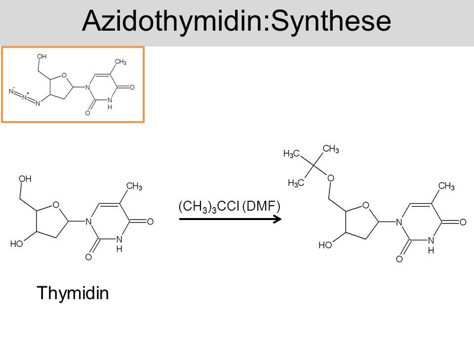 Azidothymidin:Synthese (CH 3 ) 3 CCl (DMF) Thymidin