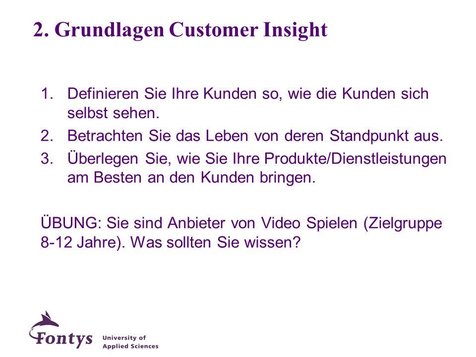 1.Definieren Sie Ihre Kunden so, wie die Kunden sich selbst sehen. 2.Betrachten Sie das Leben von deren Standpunkt aus. 3.Überlegen Sie, wie Sie Ihre