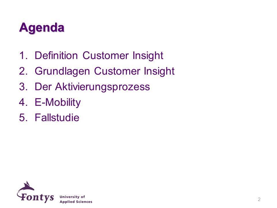 Agenda 1.Definition Customer Insight 2.Grundlagen Customer Insight 3.Der Aktivierungsprozess 4.E-Mobility 5.Fallstudie 2