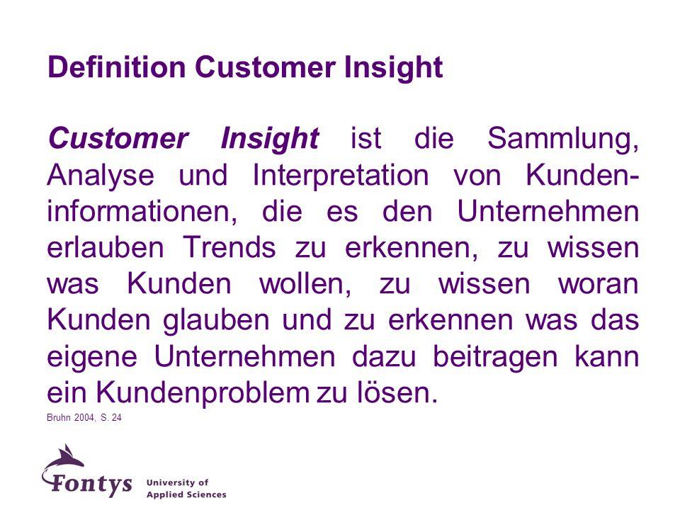 Definition Customer Insight Customer Insight ist die Sammlung, Analyse und Interpretation von Kunden- informationen, die es den Unternehmen erlauben T