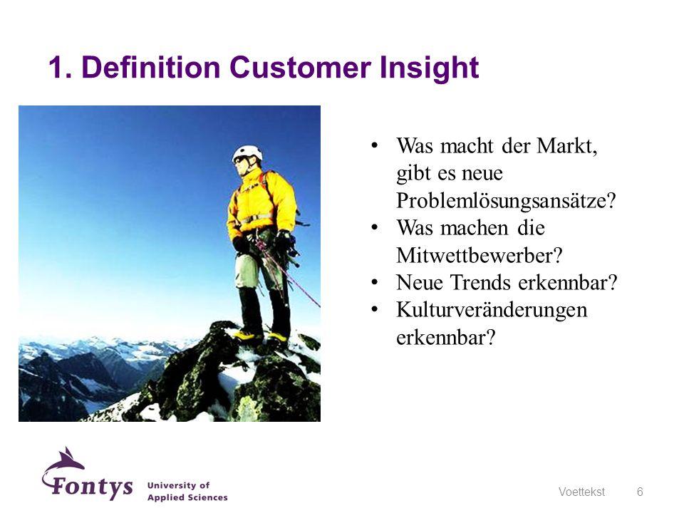 1. Definition Customer Insight Voettekst6 Was macht der Markt, gibt es neue Problemlösungsansätze? Was machen die Mitwettbewerber? Neue Trends erkennb