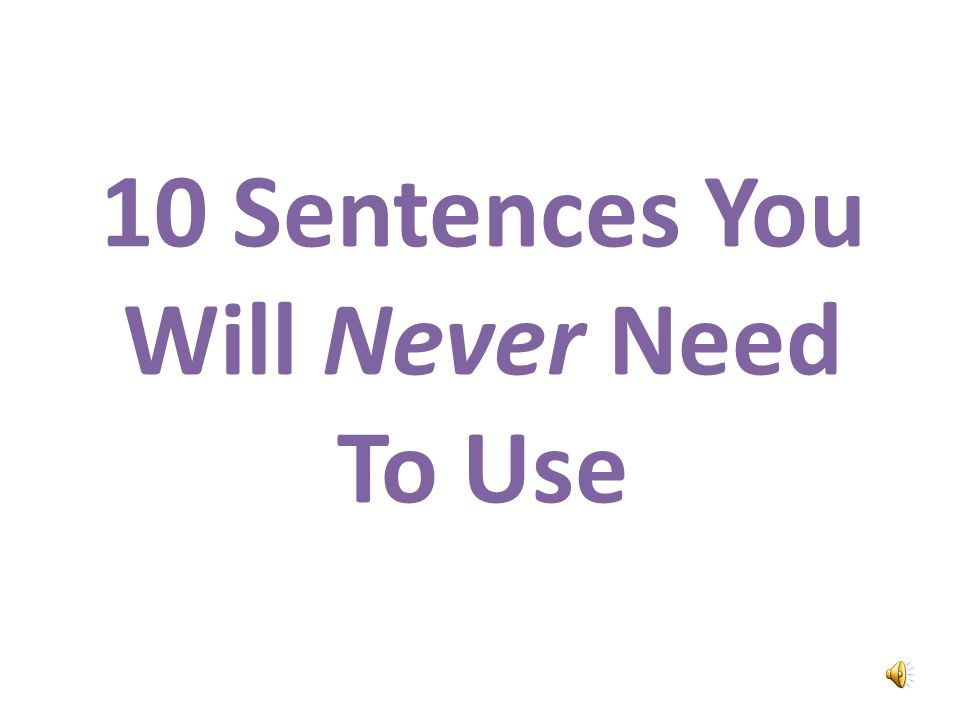 10 Sentences You Will Never Need To Use