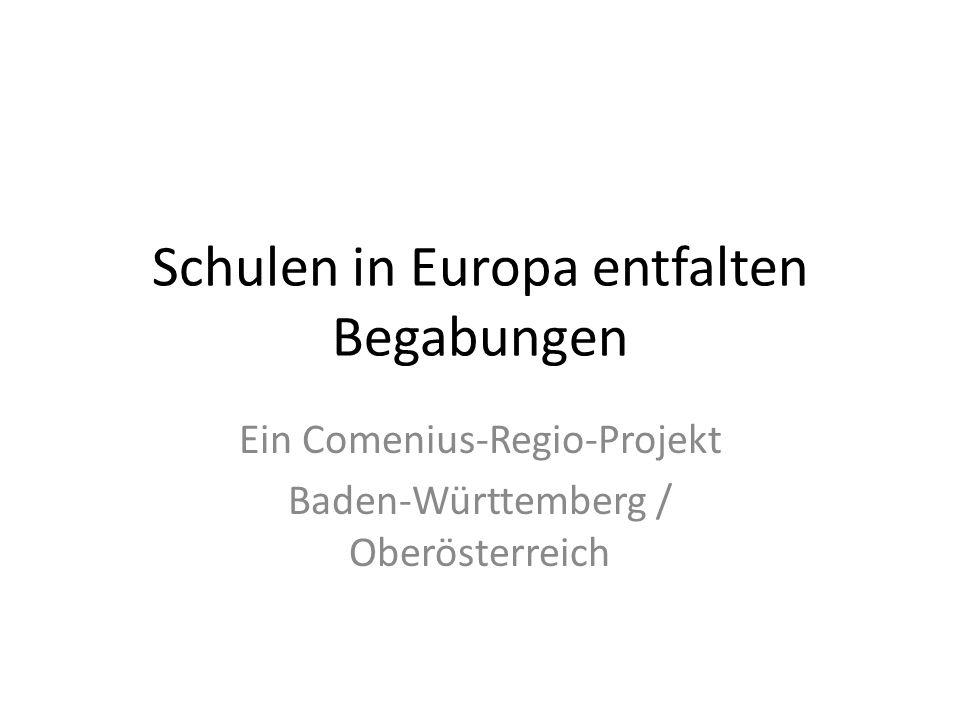 Schulen in Europa entfalten Begabungen Ein Comenius-Regio-Projekt Baden-Württemberg / Oberösterreich