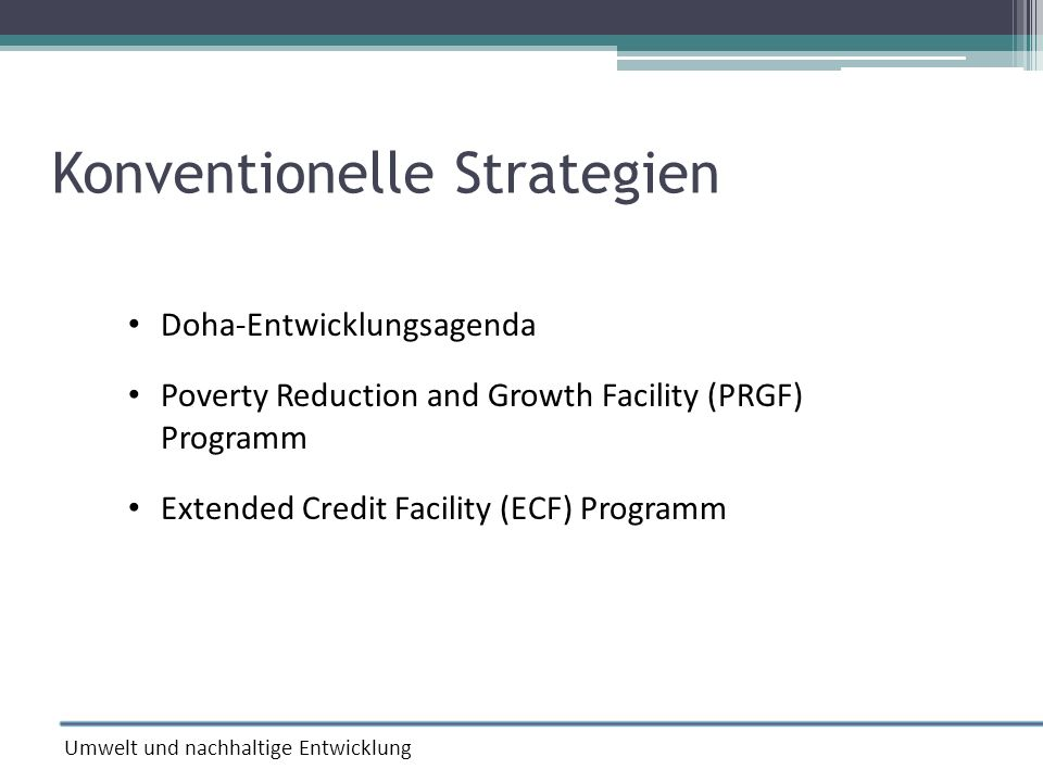 Konventionelle Strategien Doha-Entwicklungsagenda Poverty Reduction and Growth Facility (PRGF) Programm Extended Credit Facility (ECF) Programm Umwelt