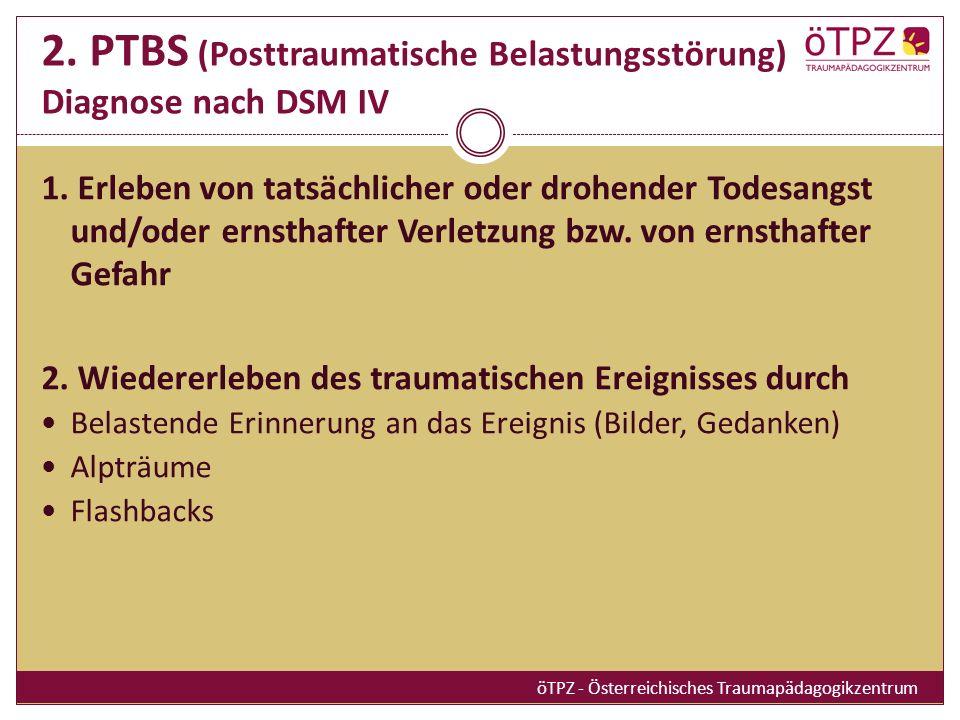 2.PTBS (Posttraumatische Belastungsstörung) Diagnose nach DSM IV 1.