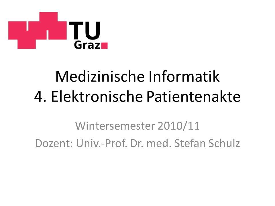 Medizinische Informatik 4. Elektronische Patientenakte Wintersemester 2010/11 Dozent: Univ.-Prof. Dr. med. Stefan Schulz