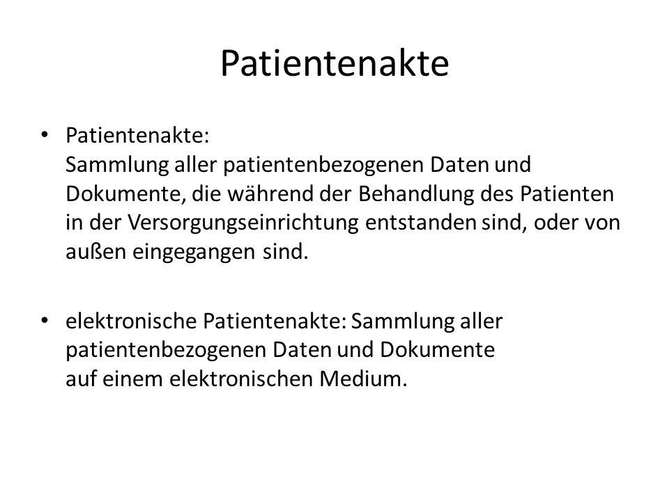 Patientenakte Patientenakte: Sammlung aller patientenbezogenen Daten und Dokumente, die während der Behandlung des Patienten in der Versorgungseinrichtung entstanden sind, oder von außen eingegangen sind.