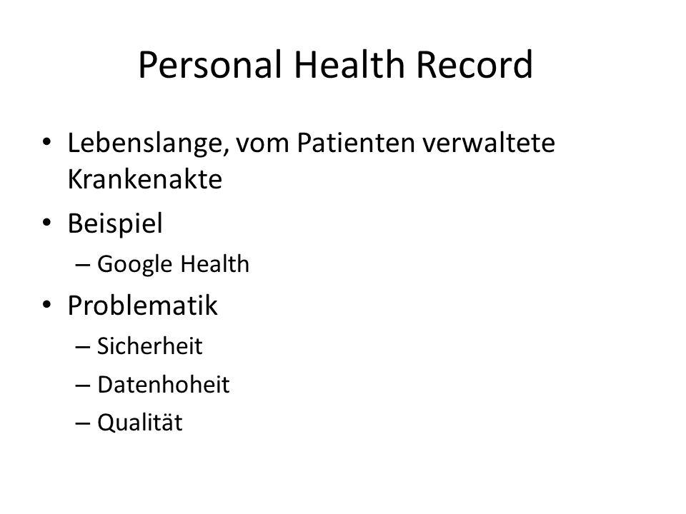 Personal Health Record Lebenslange, vom Patienten verwaltete Krankenakte Beispiel – Google Health Problematik – Sicherheit – Datenhoheit – Qualität