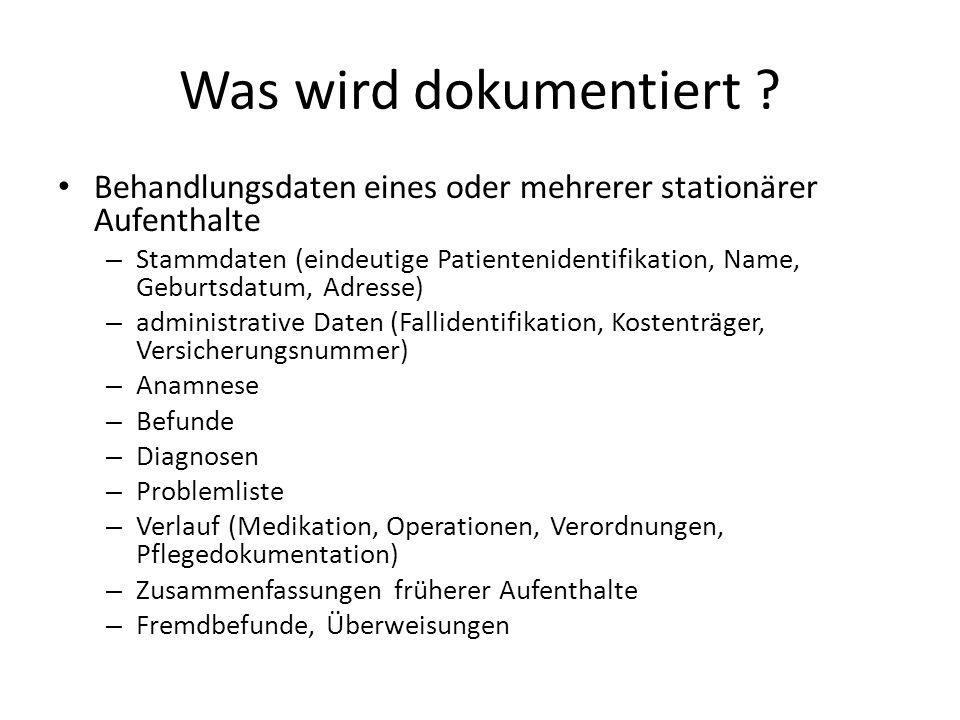 Was wird dokumentiert ? Behandlungsdaten eines oder mehrerer stationärer Aufenthalte – Stammdaten (eindeutige Patientenidentifikation, Name, Geburtsda
