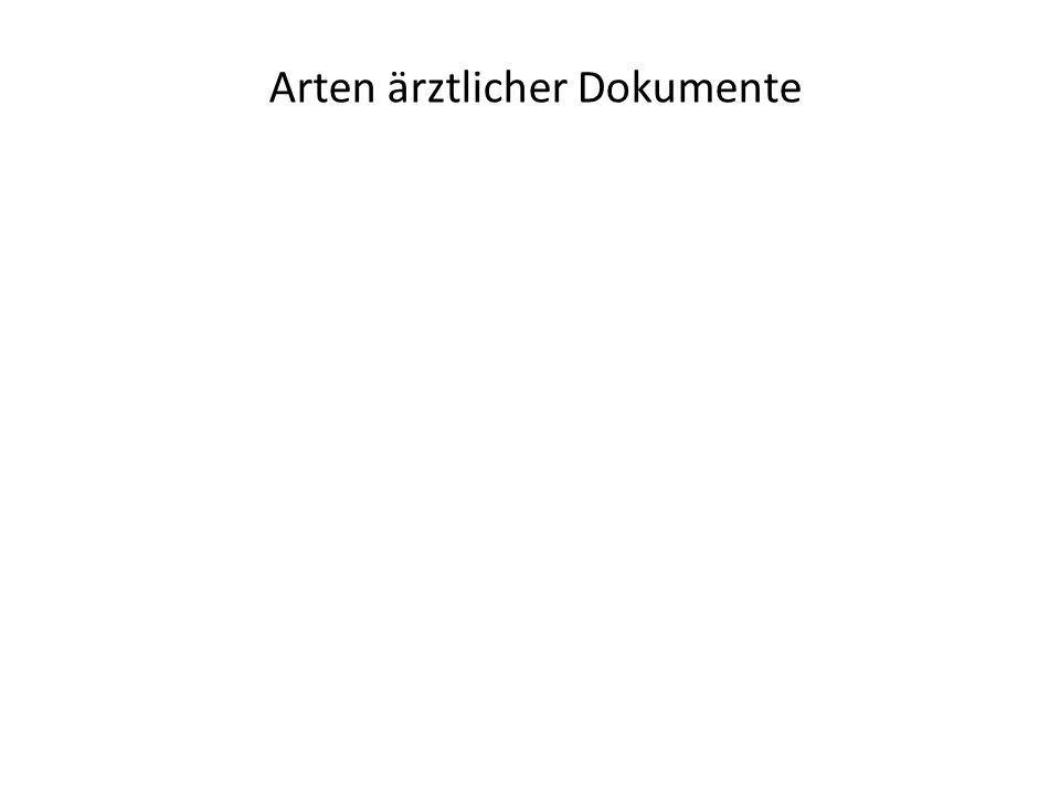 Krankengeschichte Arztbrief Befunddokumentation * und Vertreter anderer Medizinberufe...von Ärzten für Ärzte* Basisdokumentation Spezialdokumentationen z.B.