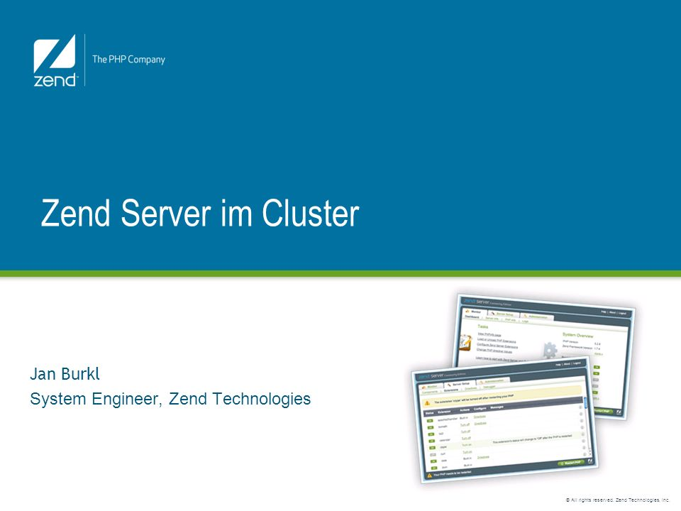 © All rights reserved. Zend Technologies, Inc. Jan Burkl System Engineer, Zend Technologies Zend Server im Cluster