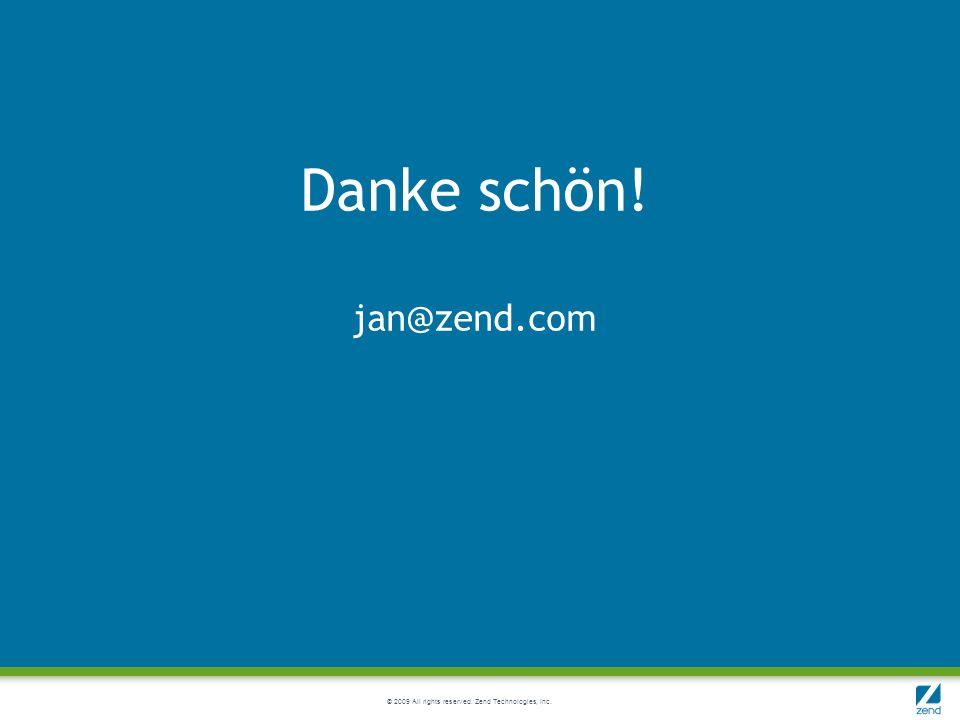© 2009 All rights reserved. Zend Technologies, Inc. Danke schön! jan@zend.com