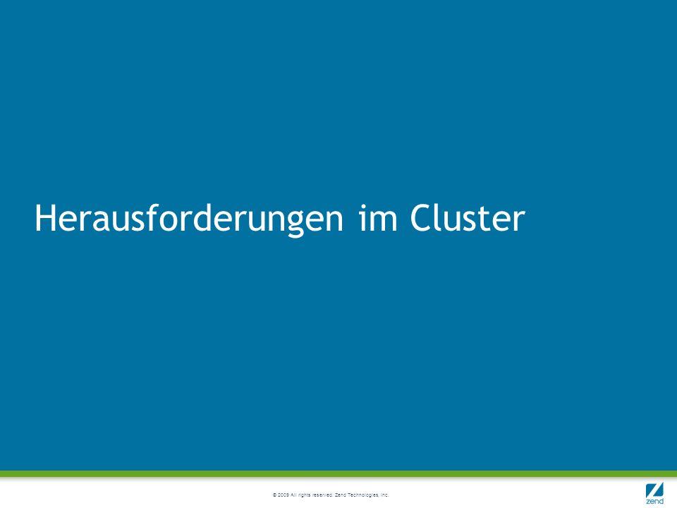 © 2009 All rights reserved. Zend Technologies, Inc. Herausforderungen im Cluster