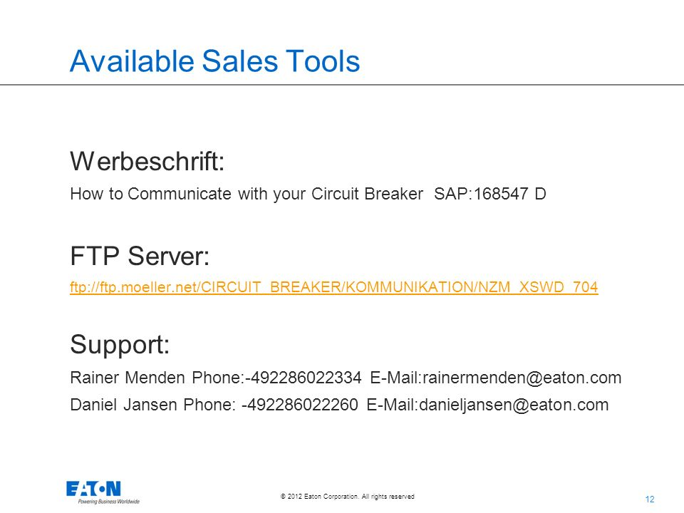 12 © 2012 Eaton Corporation. All rights reserved. Available Sales Tools Werbeschrift: How to Communicate with your Circuit Breaker SAP:168547 D FTP Se
