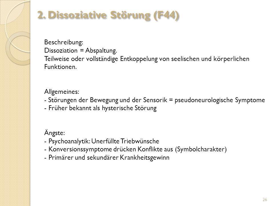 Beschreibung: Dissoziation = Abspaltung. Teilweise oder vollständige Entkoppelung von seelischen und körperlichen Funktionen. Allgemeines: - Störungen
