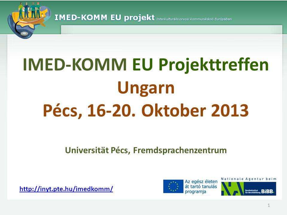 IMED-KOMM EU Projekttreffen Ungarn Pécs, 16-20. Oktober 2013 Universität Pécs, Fremdsprachenzentrum http://inyt.pte.hu/imedkomm/ 1