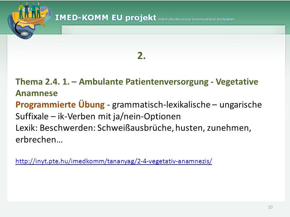 2. Thema 2.4. 1. – Ambulante Patientenversorgung - Vegetative Anamnese Programmierte Übung - grammatisch-lexikalische – ungarische Suffixale – ik-Verb