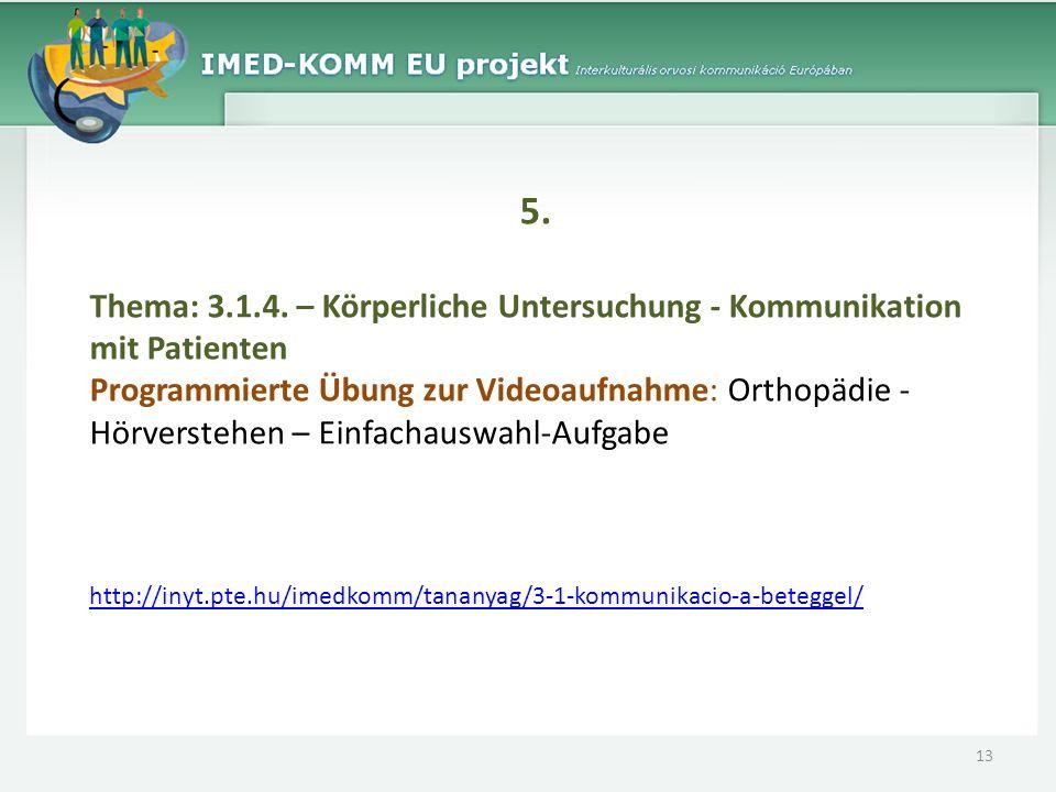 5. Thema: 3.1.4. – Körperliche Untersuchung - Kommunikation mit Patienten Programmierte Übung zur Videoaufnahme: Orthopädie - Hörverstehen – Einfachau