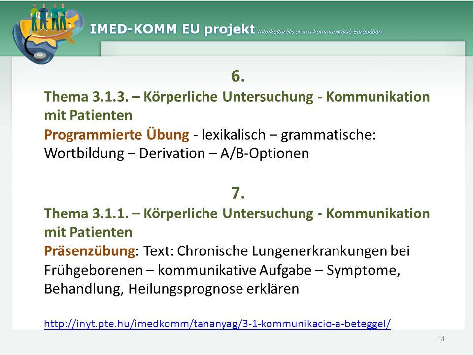 6. Thema 3.1.3. – Körperliche Untersuchung - Kommunikation mit Patienten Programmierte Übung - lexikalisch – grammatische: Wortbildung – Derivation –