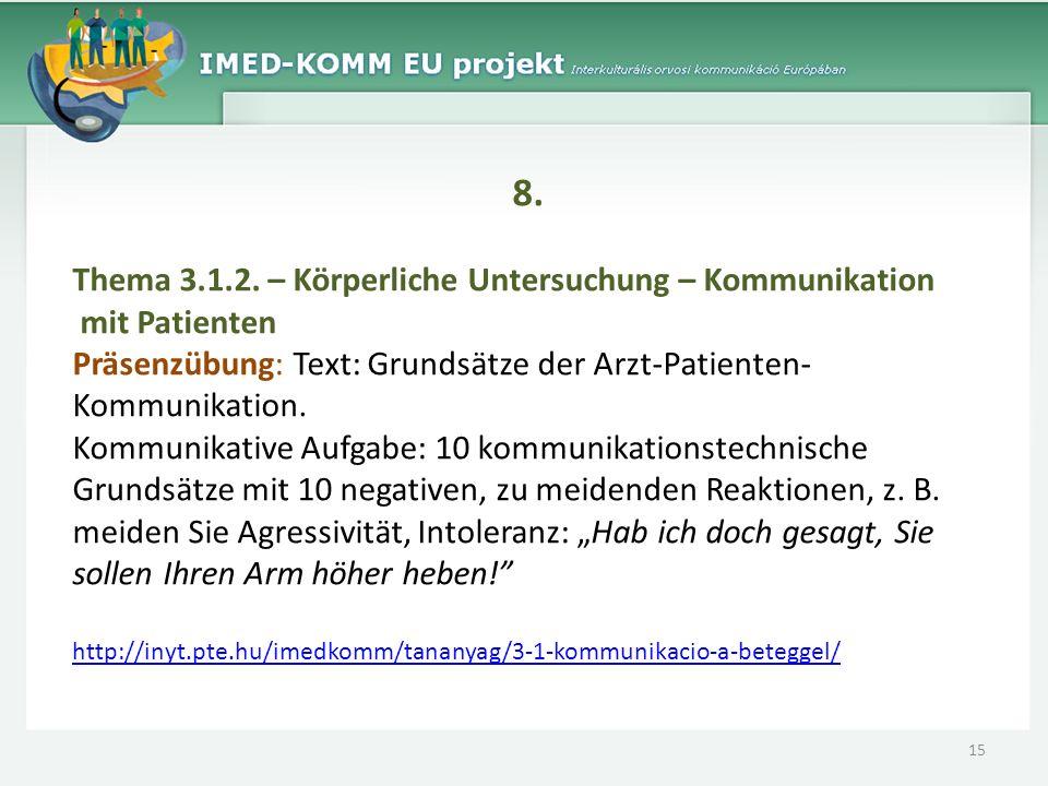 8. Thema 3.1.2. – Körperliche Untersuchung – Kommunikation mit Patienten Präsenzübung: Text: Grundsätze der Arzt-Patienten- Kommunikation. Kommunikati