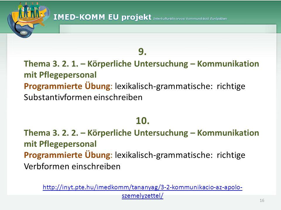 9. Thema 3. 2. 1. – Körperliche Untersuchung – Kommunikation mit Pflegepersonal Programmierte Übung: lexikalisch-grammatische: richtige Substantivform