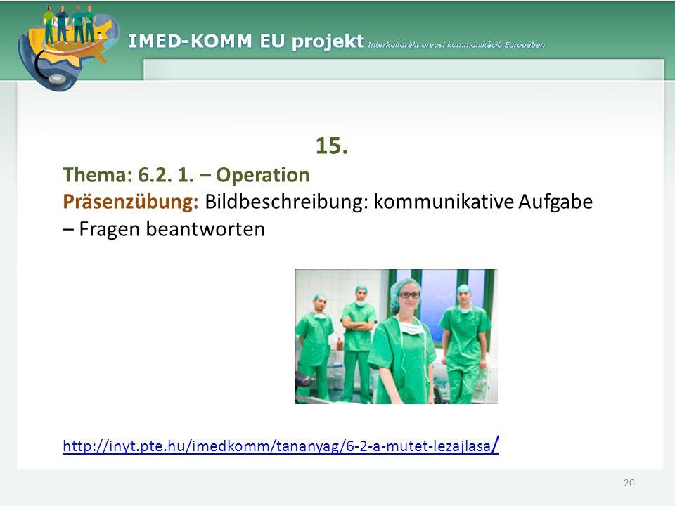 15. Thema: 6.2. 1. – Operation Präsenzübung: Bildbeschreibung: kommunikative Aufgabe – Fragen beantworten http://inyt.pte.hu/imedkomm/tananyag/6-2-a-m