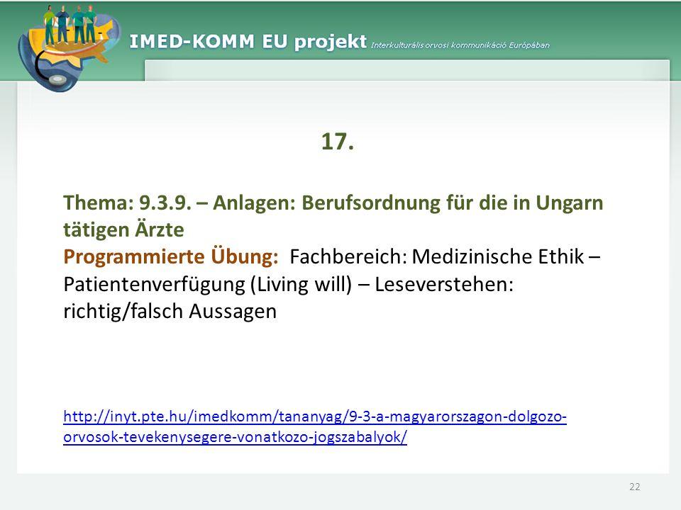 17. Thema: 9.3.9. – Anlagen: Berufsordnung für die in Ungarn tätigen Ärzte Programmierte Übung: Fachbereich: Medizinische Ethik – Patientenverfügung (