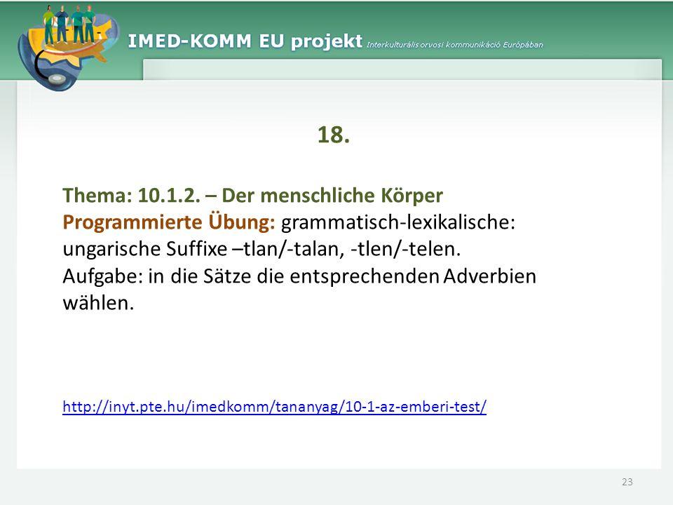 18. Thema: 10.1.2. – Der menschliche Körper Programmierte Übung: grammatisch-lexikalische: ungarische Suffixe –tlan/-talan, -tlen/-telen. Aufgabe: in