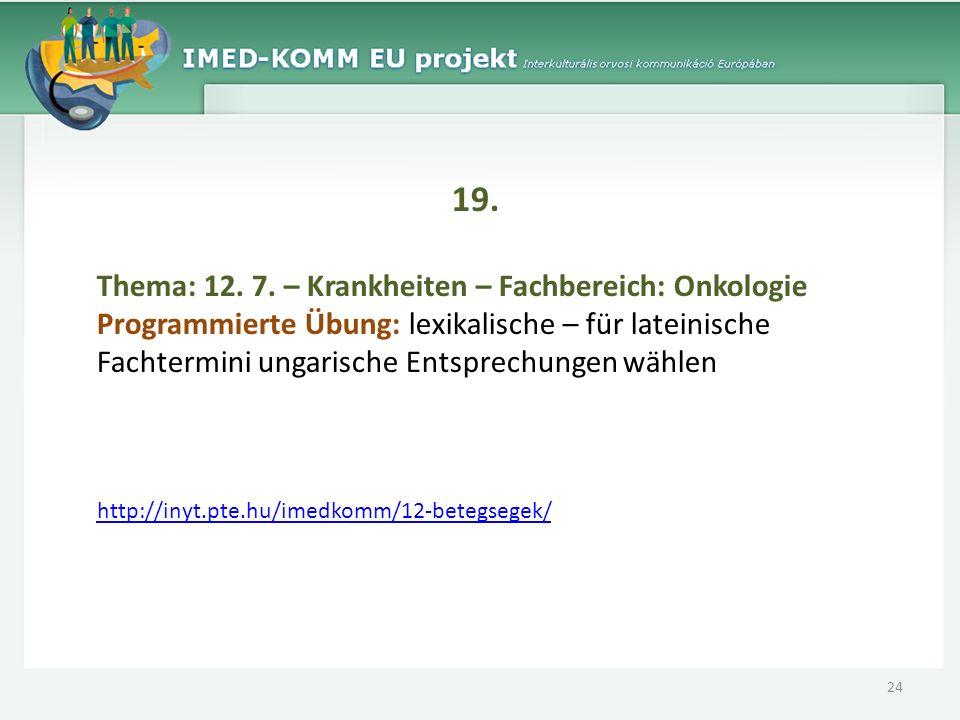 19. Thema: 12. 7. – Krankheiten – Fachbereich: Onkologie Programmierte Übung: lexikalische – für lateinische Fachtermini ungarische Entsprechungen wäh