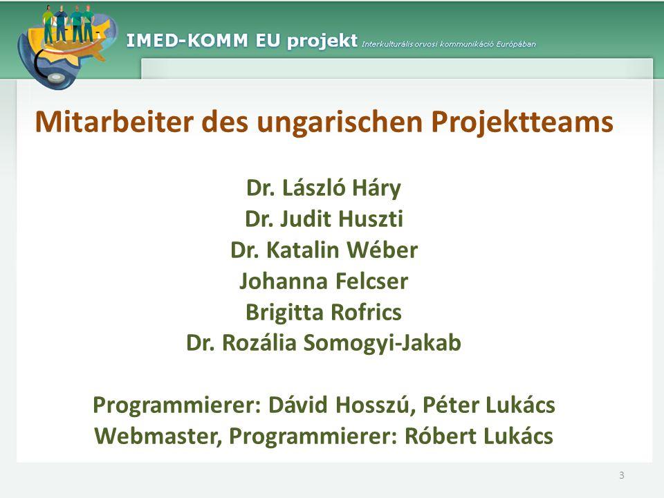 Mitarbeiter des ungarischen Projektteams Dr. László Háry Dr. Judit Huszti Dr. Katalin Wéber Johanna Felcser Brigitta Rofrics Dr. Rozália Somogyi-Jakab