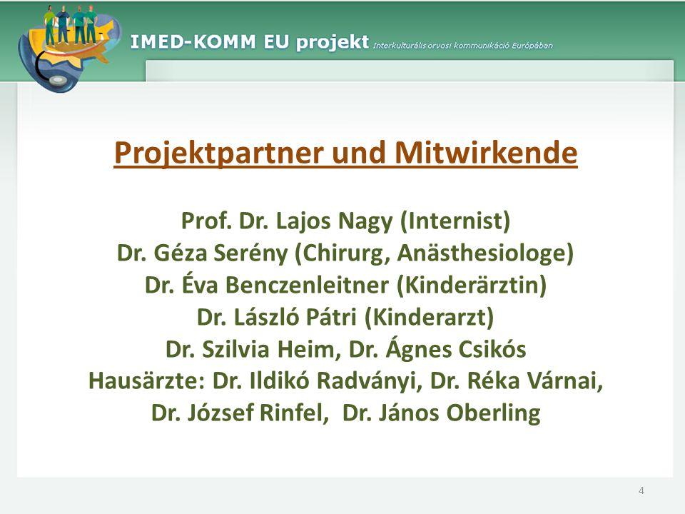 Projektpartner und Mitwirkende Prof. Dr. Lajos Nagy (Internist) Dr. Géza Serény (Chirurg, Anästhesiologe) Dr. Éva Benczenleitner (Kinderärztin) Dr. Lá