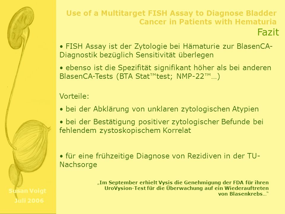 Use of a Multitarget FISH Assay to Diagnose Bladder Cancer in Patients with Hematuria Susan Voigt Juli 2006 Fazit FISH Assay ist der Zytologie bei Häm
