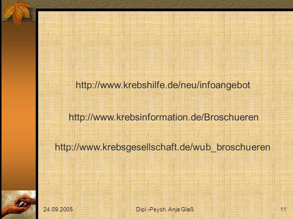 24.09.2005Dipl.-Psych. Anja Glaß11 http://www.krebsgesellschaft.de/wub_broschueren http://www.krebshilfe.de/neu/infoangebot http://www.krebsinformatio