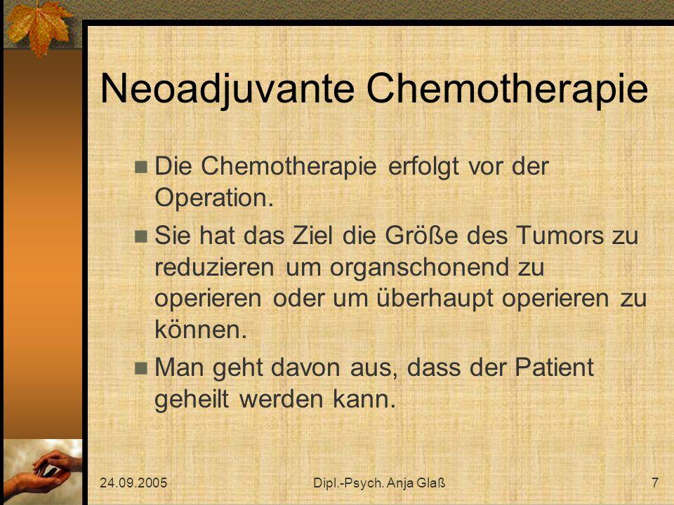 24.09.2005Dipl.-Psych. Anja Glaß7 Neoadjuvante Chemotherapie Die Chemotherapie erfolgt vor der Operation. Sie hat das Ziel die Größe des Tumors zu red