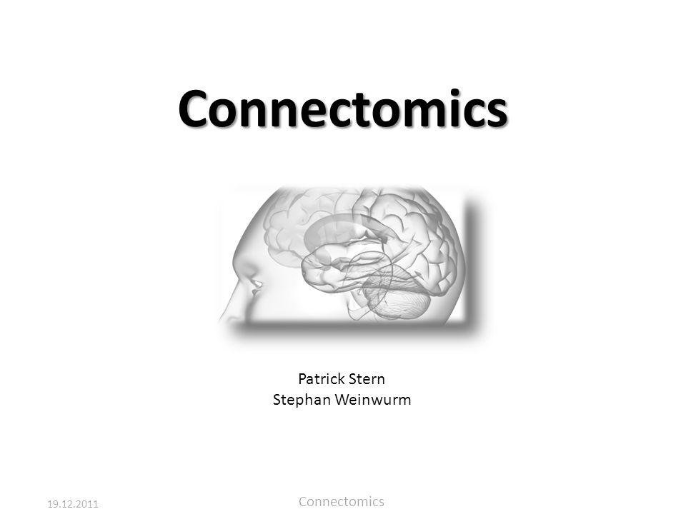 19.12.2011 Connectomics Einführung – DTI – Traktographie – Visualisierung – Gehirnnetzwerke – Anwendung Das Gehirn 10 11 Neuronen 10 15 Fasern 1350 cm³ Vergleich - Genom 10 9 Basenpaare
