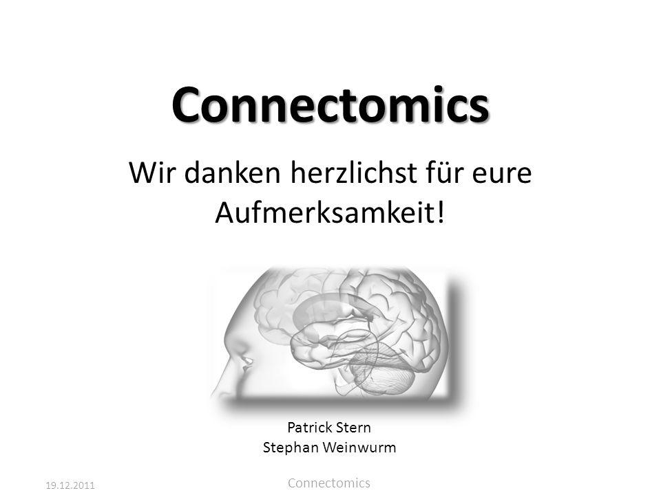 19.12.2011 Connectomics Wir danken herzlichst für eure Aufmerksamkeit! Connectomics Patrick Stern Stephan Weinwurm