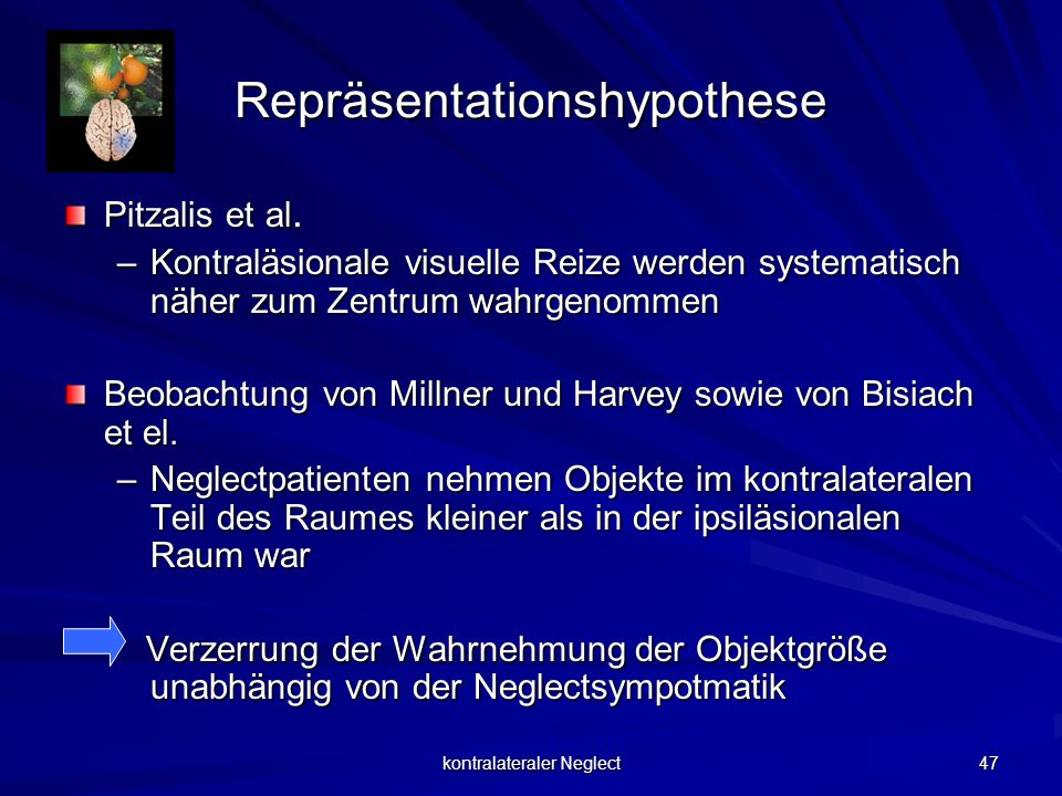 kontralateraler Neglect 47 Repräsentationshypothese Pitzalis et al. –Kontraläsionale visuelle Reize werden systematisch näher zum Zentrum wahrgenommen