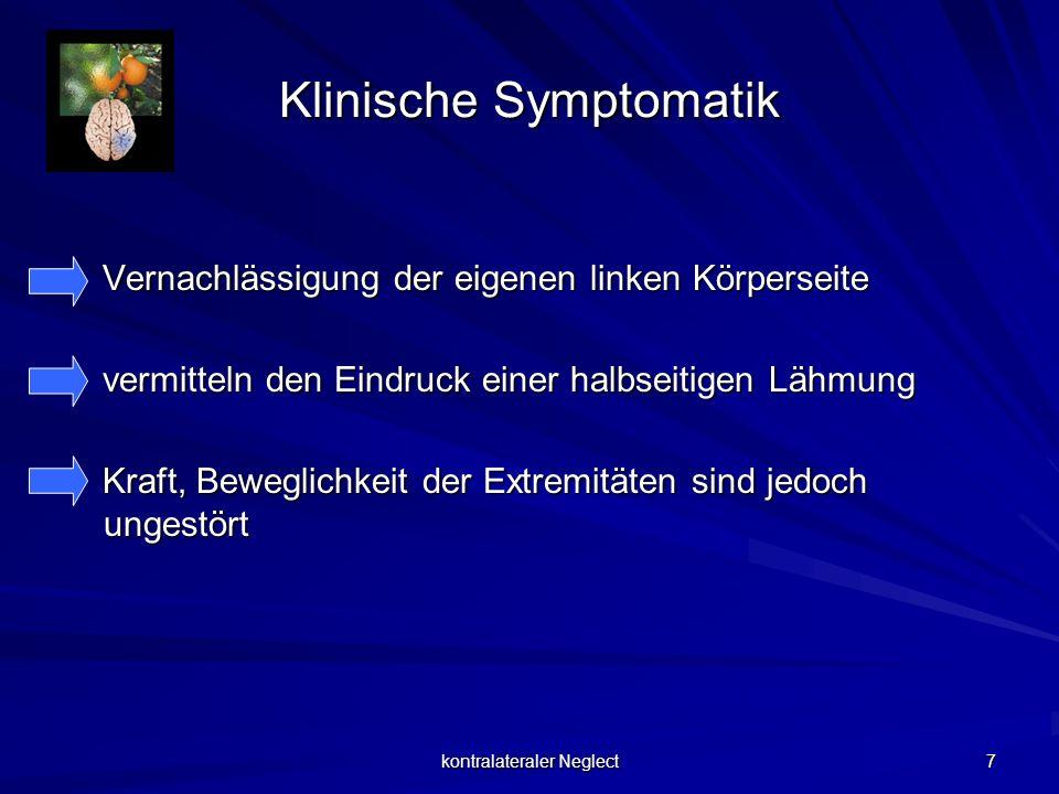 kontralateraler Neglect 7 Klinische Symptomatik Vernachlässigung der eigenen linken Körperseite Vernachlässigung der eigenen linken Körperseite vermit