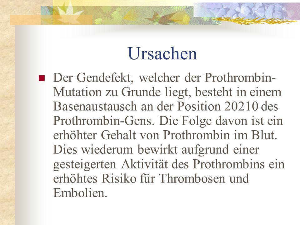 Ursachen Der Gendefekt, welcher der Prothrombin- Mutation zu Grunde liegt, besteht in einem Basenaustausch an der Position 20210 des Prothrombin-Gens.
