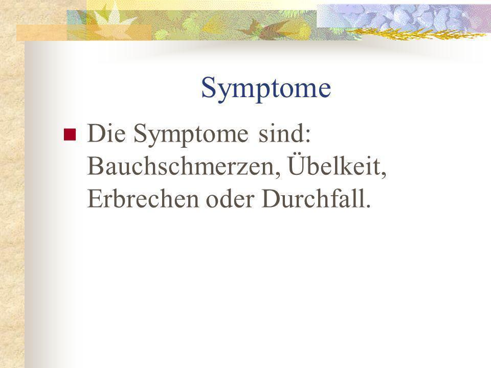 Symptome Die Symptome sind: Bauchschmerzen, Übelkeit, Erbrechen oder Durchfall.