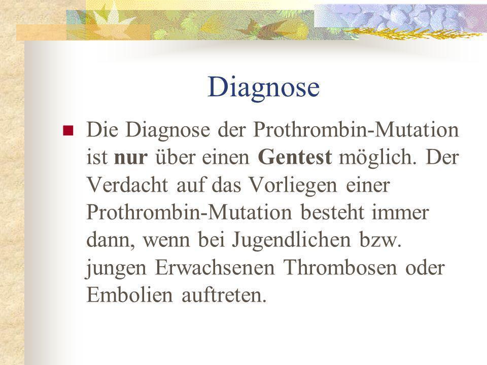 Diagnose Die Diagnose der Prothrombin-Mutation ist nur über einen Gentest möglich.